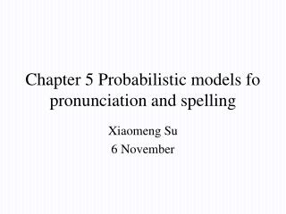 Chapter 5 Probabilistic models fo pronunciation and spelling