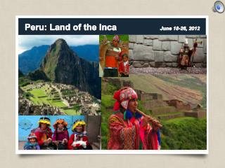 Peru:  Land of the  Inca  June 18-26, 2012