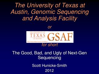 The University of Texas at Austin, Genomic Sequencing and Analysis Facility or for short