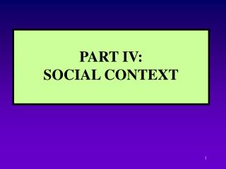 PART IV:  SOCIAL CONTEXT