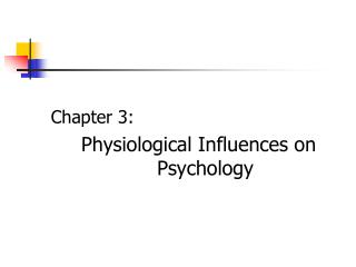 Chapter 3: Physiological Influences on Psychology