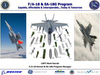 F/A-18 & EA-18G Program Capable, Affordable & Interoperable…Today & Tomorrow