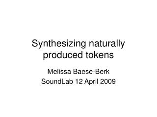 Synthesizing naturally produced tokens