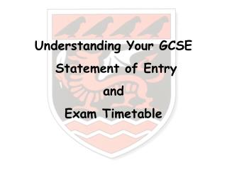 Understanding Your GCSE  Statement of Entry  and  Exam Timetable