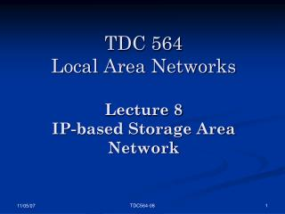 TDC 564 Local Area Networks  Lecture 8 IP-based Storage Area Network