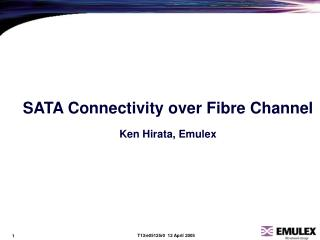 SATA Connectivity over Fibre Channel Ken Hirata, Emulex