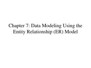 Chapter 7: Data Modeling Using the Entity Relationship (ER) Model