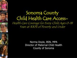 Norma Doyle, BSN, MPA Director of Maternal Child Health County of Sonoma