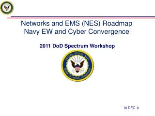 Networks and EMS (NES) Roadmap Navy EW and Cyber Convergence  2011 DoD Spectrum Workshop