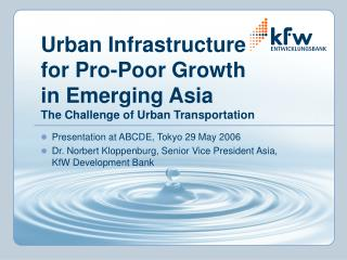 Urban Infrastructure for Pro-Poor Growth  in Emerging Asia The Challenge of Urban Transportation