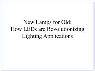 New Lamps for Old:  How LEDs are Revolutionizing Lighting Applications