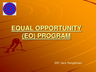 EQUAL OPPORTUNITY (EO) PROGRAM
