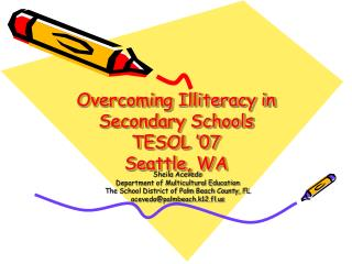 Overcoming Illiteracy in Secondary Schools TESOL '07 Seattle, WA