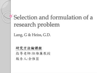 Selection and formulation of a research problem Lang, G & Heiss, G.D.