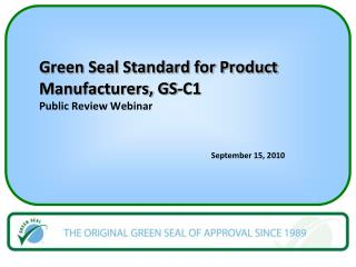 Green Seal Standard for Product Manufacturers, GS-C1  Public Review Webinar