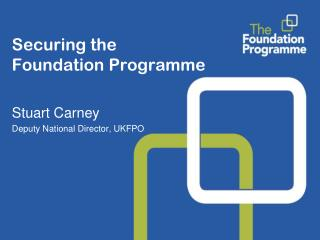 Securing the  Foundation Programme
