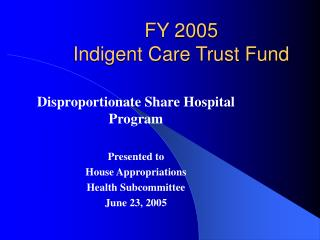 FY 2005  Indigent Care Trust Fund