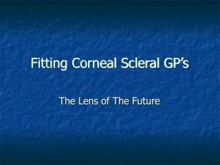 Fitting Corneal Scleral GP's