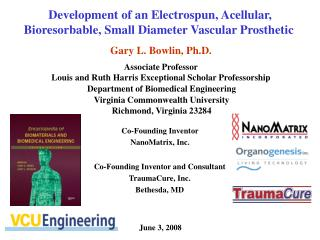 Gary L. Bowlin, Ph.D. Associate Professor Louis and Ruth Harris Exceptional Scholar Professorship