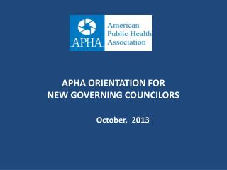 APHA ORIENTATION FOR NEW GOVERNING COUNCILORS
