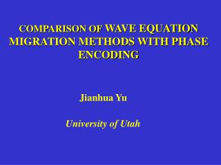 COMPARISON OF  WAVE EQUATION MIGRATION METHODS WITH PHASE ENCODING