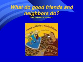 What do good friends and neighbors do? Click to listen to the story.