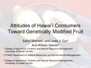Attitudes of Hawai'i Consumers Toward Genetically Modified Fruit