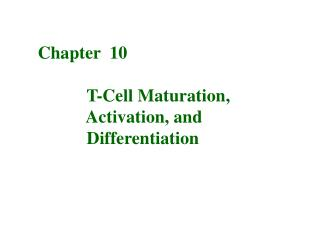 Chapter  10              T-Cell Maturation,             Activation, and