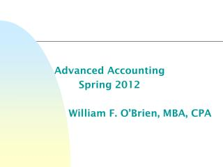 Advanced Accounting Spring 2012 William F. O'Brien, MBA, CPA