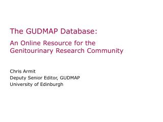 The GUDMAP Database: An Online Resource for the Genitourinary Research Community Chris Armit