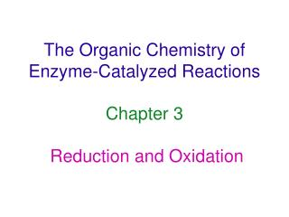 The Organic Chemistry of Enzyme-Catalyzed Reactions Chapter 3 Reduction and Oxidation