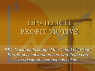 HP's ILLICIT PROFIT MOTIVE