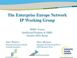 The Enterprise Europe Network  IP Working Group WIPO  Forum Intellectual Property & SMEs  October 2010, Rome
