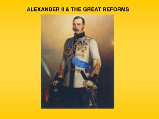 ALEXANDER II & THE GREAT REFORMS