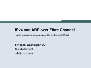 IPv4 and ARP over Fibre Channel draft-desanti-imss-ipv4-over-fibre-channel-00.txt