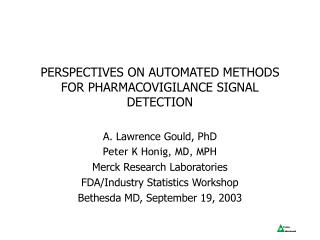 PERSPECTIVES ON AUTOMATED METHODS FOR PHARMACOVIGILANCE SIGNAL DETECTION A. Lawrence Gould, PhD