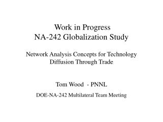 Tom Wood  - PNNL DOE-NA-242 Multilateral Team Meeting
