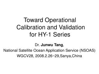Toward Operational  Calibration and Validation  for HY-1 Series