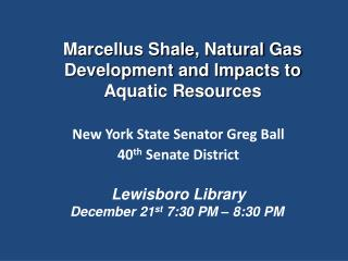 Marcellus Shale, Natural Gas Development and Impacts to Aquatic Resources
