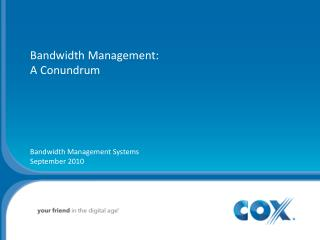 Bandwidth Management:  A Conundrum Bandwidth Management Systems September 2010