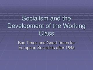 Socialism and the Development of the Working Class