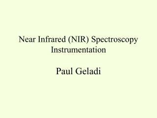Near Infrared (NIR) Spectroscopy  Instrumentation Paul Geladi