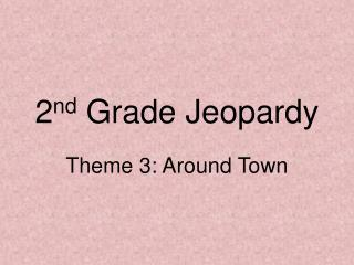 2 nd  Grade Jeopardy
