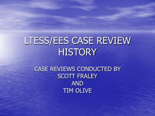 LTESS/EES CASE REVIEW HISTORY