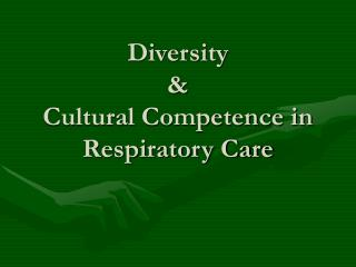Diversity  &  Cultural Competence in Respiratory Care