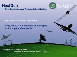 33rd Annual Airport Conference NextGen 101:  An overview of strategies, technology and concepts