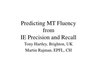 Predicting MT Fluency from IE Precision and Recall