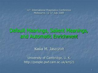 Kasia M. Jaszczolt University of Cambridge, U. K. people.pwfm.ac.uk/kmj21