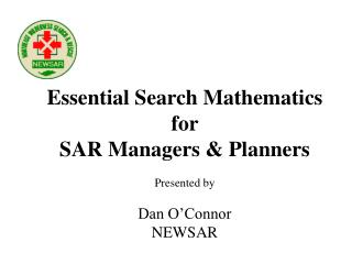 Essential Search Mathematics for  SAR Managers & Planners Presented by Dan O'Connor NEWSAR