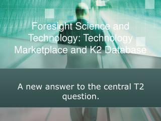Foresight Science and Technology: Technology Marketplace and K2 Database